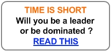 Time is short…Will you be a leader or be dominated ?…CLICK HERE & READ THIS