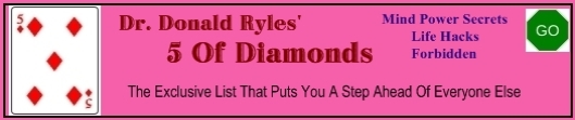click here to visit Dr. Ryles' 5 of diamonds...secrets of sex,money,mind power, survival, and more.