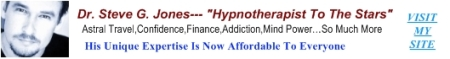 """Dr. Steve G. Jones--- """"Hypnotherapist To The Stars""""---Astral Travel,Confidence,Finance,Addiction,Mind Power,Erase Bad Memories,Past Lives…So Much More---"""