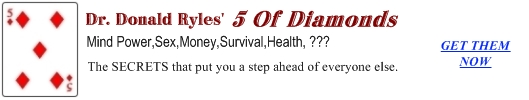 Dr. Donald Ryles' 5 Of Diamonds---Click here for the secrets that put you a step ahead of everyone else.