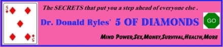 """Click here for the SECRETS that put you a step ahead of everyone else---""""Dr. Ryles' 5 Of Diamonds"""""""