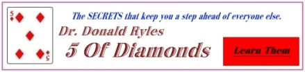CLICK HERE---The SECRETS that put you a step ahead of everyone else… Dr. Donald Ryles 5 Of Diamonds