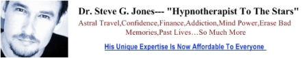 "Dr. Steve G. Jones--- ""Hypnotherapist To The Stars"" ---Astral Travel,Confidence,Finance,Addiction,Mind Power,Erase Bad Memories,Past Lives…So Much More---"