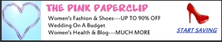 THE PINK PAPERCLIP---Women's shoe and fashion at up to 90% off---click here NOW
